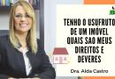 """Dicas Jurídicas: Hoje a Advogada Alda Castro fala sobre """"Usufruto de Imóvel"""""""